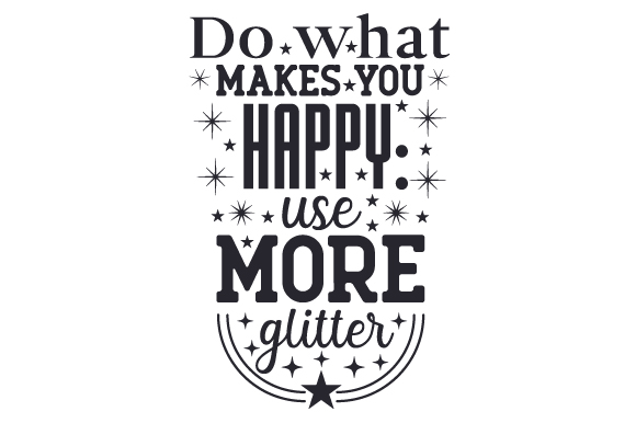 Download Free Do What Makes You Happy Use More Glitter Svg Cut File By for Cricut Explore, Silhouette and other cutting machines.