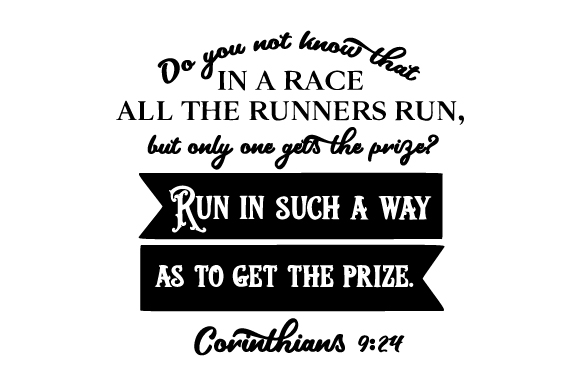 Download Free Do You Not Know That In A Race All The Runners Run But Only One for Cricut Explore, Silhouette and other cutting machines.