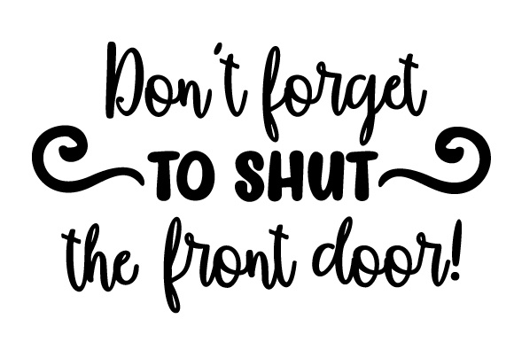Don't Forget to Shut the Front Door! Doors Signs Craft Cut File By Creative Fabrica Crafts