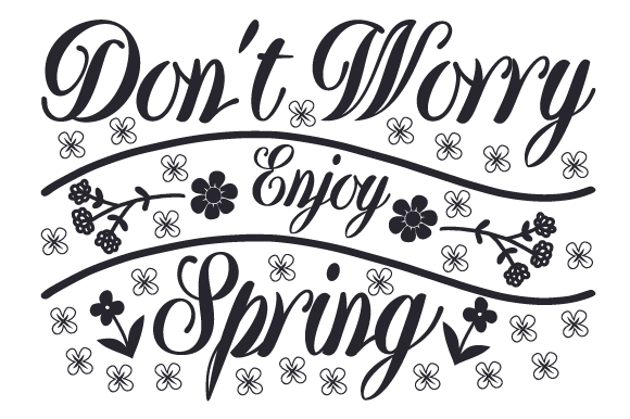 Don't Worry, Enjoy Spring Spring Craft Cut File By Creative Fabrica Crafts