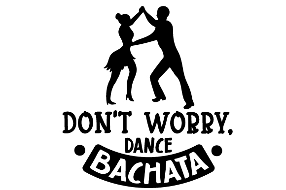 Don't Worry, Dance Bachata Dance & Cheer Craft Cut File By Creative Fabrica Crafts