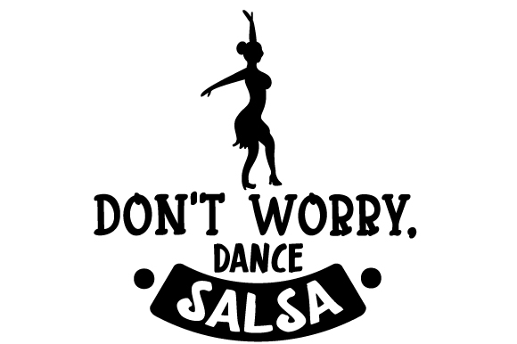 Don't Worry, Dance Salsa Dance & Cheer Craft Cut File By Creative Fabrica Crafts