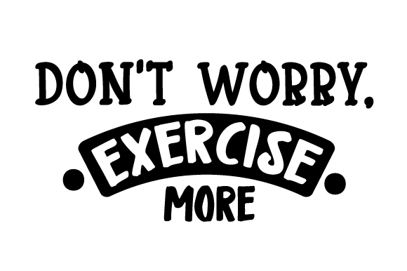 Don't Worry, Exercise More Sports Craft Cut File By Creative Fabrica Crafts