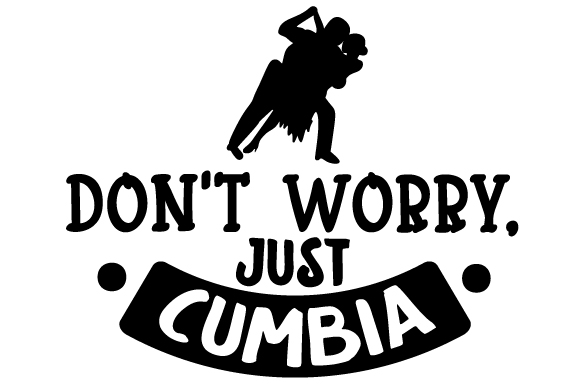Don't Worry, Just Cumbia Dance & Cheer Craft Cut File By Creative Fabrica Crafts
