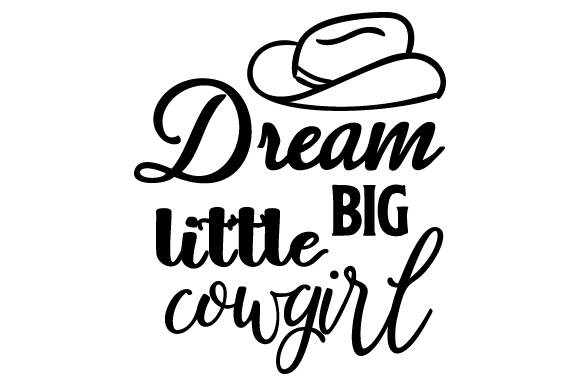 Download Free Dream Big Little Cowgirl Svg Cut File By Creative Fabrica Crafts for Cricut Explore, Silhouette and other cutting machines.