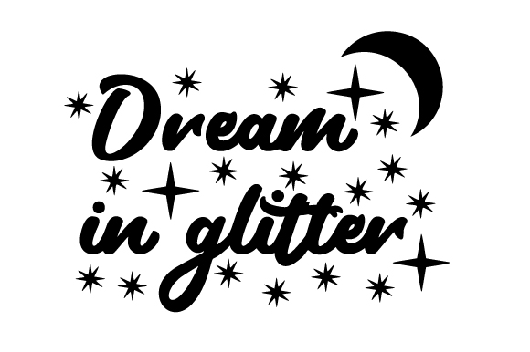 Download Free Dream In Glitter Svg Cut File By Creative Fabrica Crafts for Cricut Explore, Silhouette and other cutting machines.