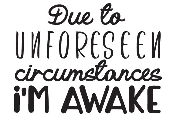 Due to Unforeseen Circumstances I'm Awake Bedroom Craft Cut File By Creative Fabrica Crafts