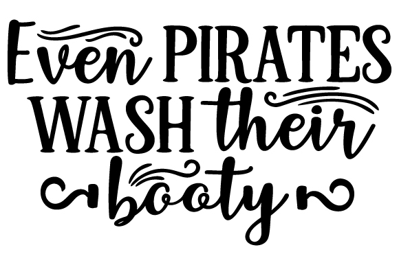 Even Pirates Wash Their Booty Svg Cut File By Creative Fabrica