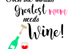 Download Free Even The Greatest Mum Needs Wine Graphic By Ellesbellescraft for Cricut Explore, Silhouette and other cutting machines.