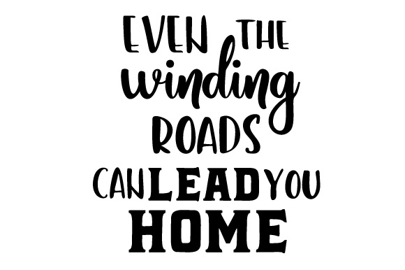 Even the Winding Roads Can Lead You Home Home Craft Cut File By Creative Fabrica Crafts