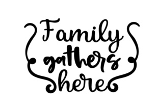 Family Gathers Here Thanksgiving Craft Cut File By Creative Fabrica Crafts