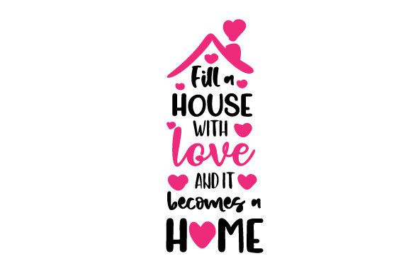 Fill A House With Love And It Becomes A Home Archivos De Corte