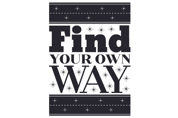Find Your Own Way Motivational Craft Cut File By Creative Fabrica Crafts