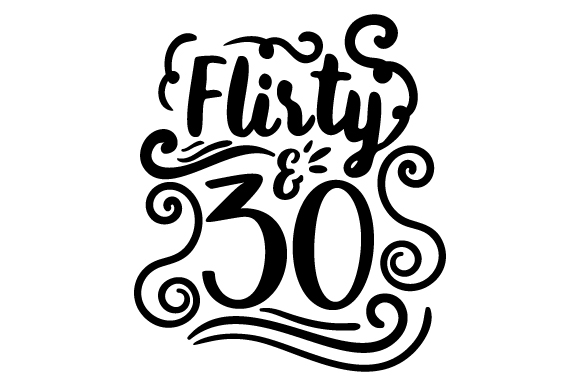 Download Free Flirty And Thirty Svg Cut File By Creative Fabrica Crafts for Cricut Explore, Silhouette and other cutting machines.