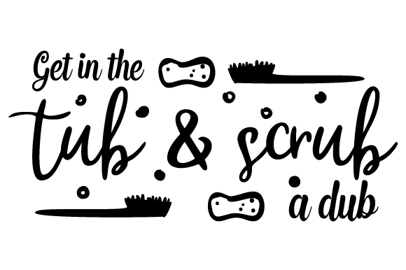Download Free Get In The Tub Scrub A Dub Svg Cut File By Creative Fabrica for Cricut Explore, Silhouette and other cutting machines.
