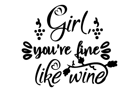 Girl You Re Fine Like Wine Svg Cut File By Creative