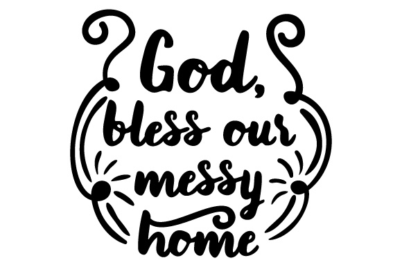 God, Bless Our Messy Home Home Craft Cut File By Creative Fabrica Crafts - Image 1