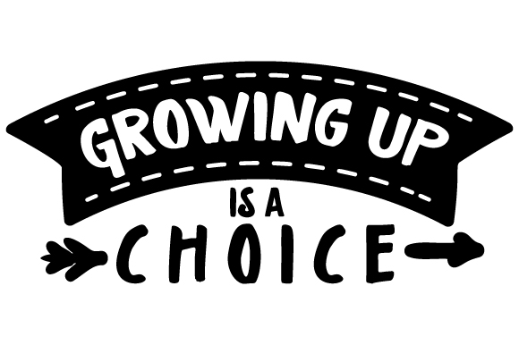 Download Free Growing Up Is A Choice Svg Cut File By Creative Fabrica Crafts for Cricut Explore, Silhouette and other cutting machines.