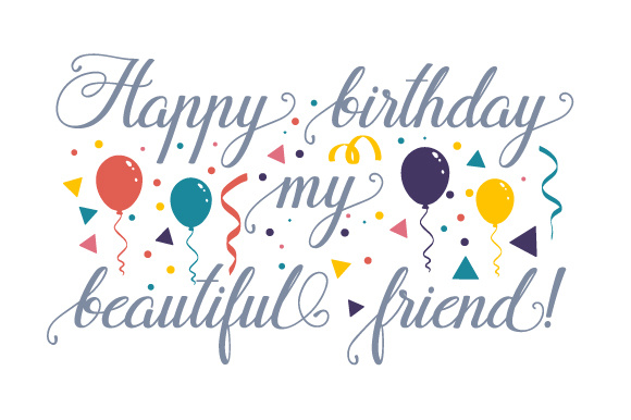 Happy Birthday My Beautiful Friend! Birthday Craft Cut File By Creative Fabrica Crafts - Image 1