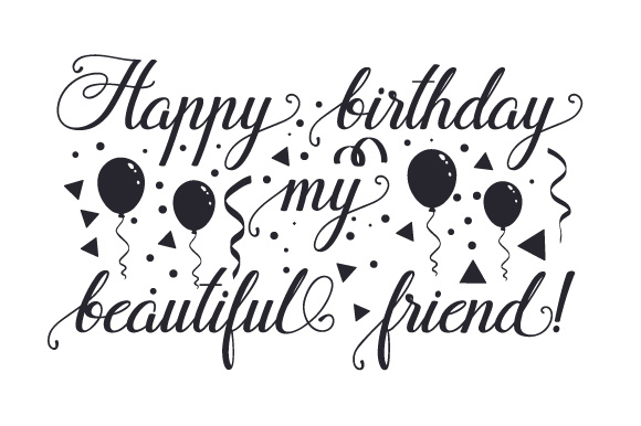 Happy Birthday My Beautiful Friend! Birthday Craft Cut File By Creative Fabrica Crafts - Image 2