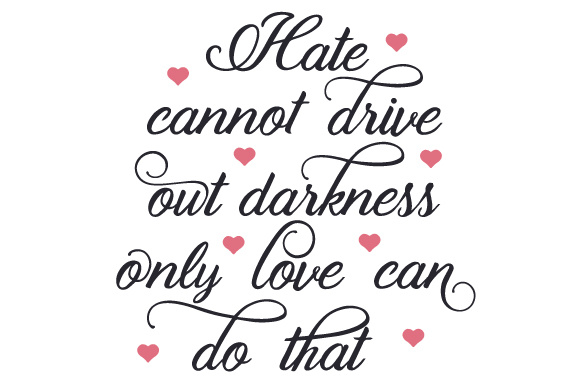 Download Free Hate Cannot Drive Out Darkness Only Love Can Do That Svg Cut for Cricut Explore, Silhouette and other cutting machines.