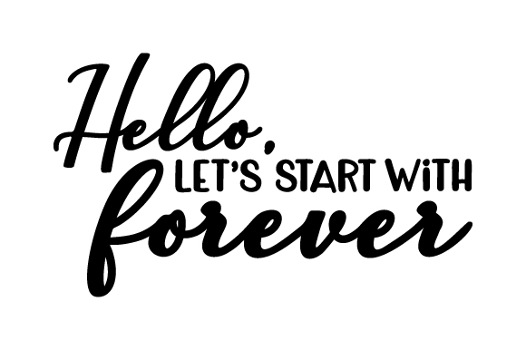 Hello, Lets Start with Forever Love Craft Cut File By Creative Fabrica Crafts