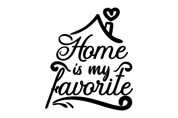 Home is My Favorite Home Craft Cut File By Creative Fabrica Crafts