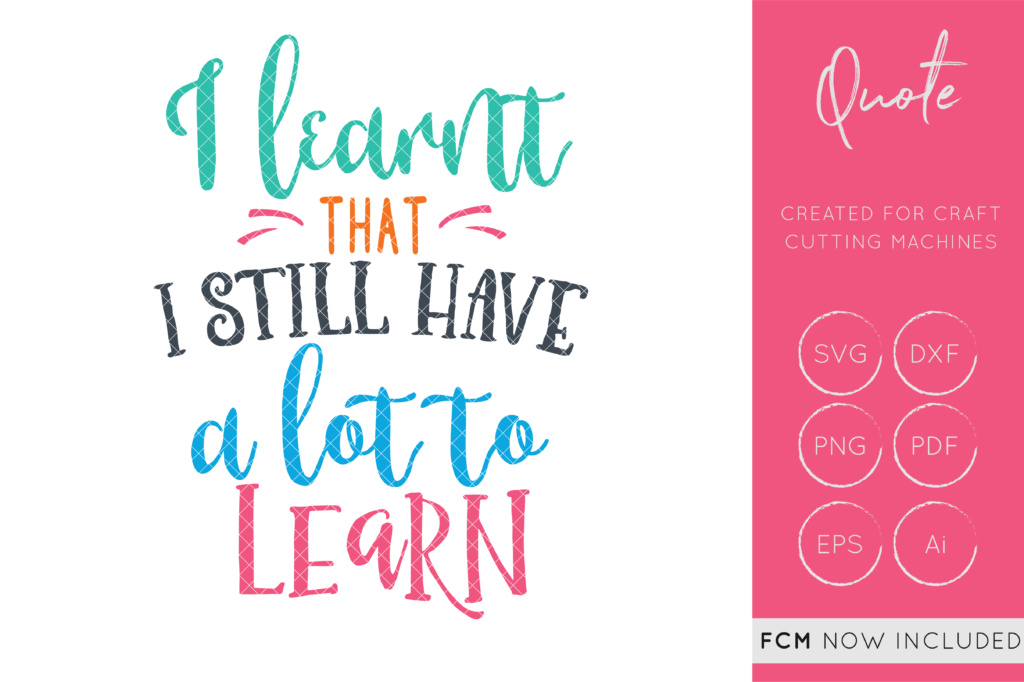 Download Free I Learnt I Have A Lot To Learn Svg Cut File Dxf Quote Grafico for Cricut Explore, Silhouette and other cutting machines.