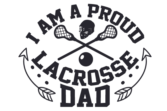 I Am A Proud Lacrosse Dad Svg Cut File By Creative Fabrica