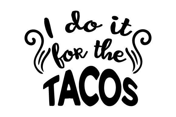 i do it for the tacos svg cut file by creative fabrica crafts Do It Funny i do it for the tacos design