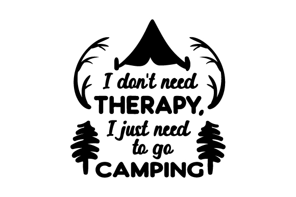 f0dcc574 I don't need therapy, I just need to go camping SVG Cut file by ...