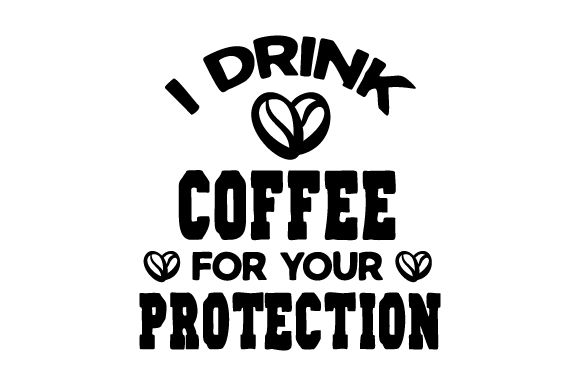 i drink coffee for your protection svg cut file by creative fabrica crafts