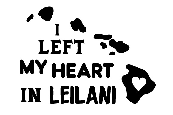 Download Free I Left My Heart In Leilani Svg Cut File By Creative Fabrica for Cricut Explore, Silhouette and other cutting machines.