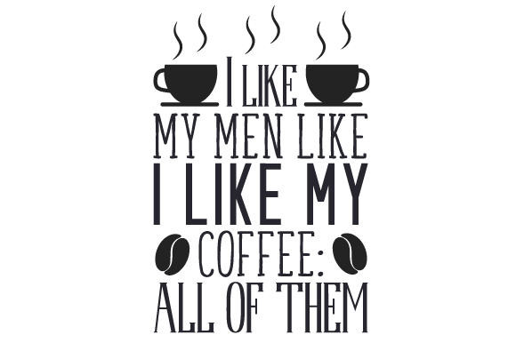 Download Free I Like My Men Like I Like My Coffee All Of Them Svg Cut File By for Cricut Explore, Silhouette and other cutting machines.