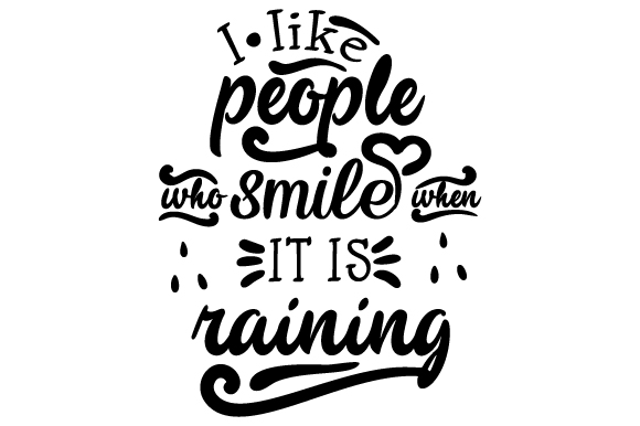 I Like People Who Smile when It is Raining Quotes Craft Cut File By Creative Fabrica Crafts