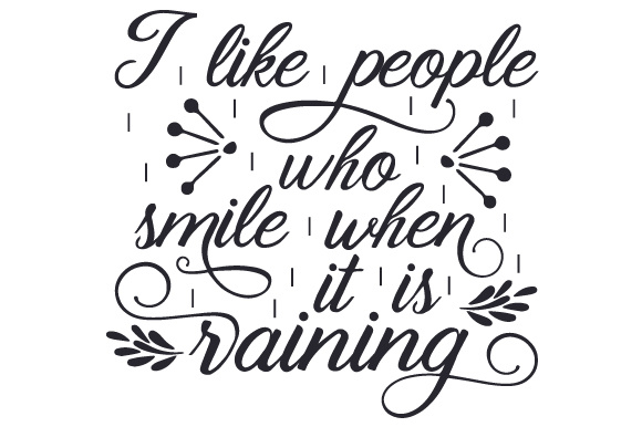 I Like People Who Smile When It Is Raining Design