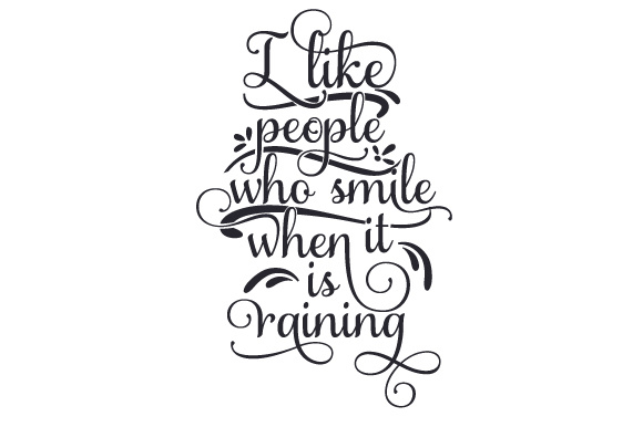 Perfect I Like People Who Smile When It Is Raining Design