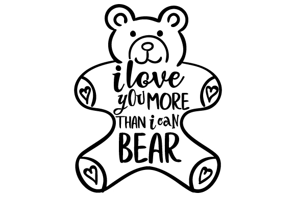 I Love You More Than I Can Bear Kids Craft Cut File By Creative Fabrica Crafts