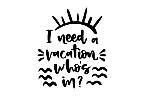 Download Free I Need A Vacation Who S In Svg Cut File By Creative Fabrica for Cricut Explore, Silhouette and other cutting machines.