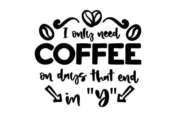 Download Free I Only Need Coffee On Days That End In Y Svg Cut File By for Cricut Explore, Silhouette and other cutting machines.