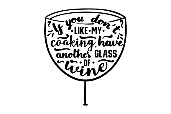 Download Free If You Don T Like My Cooking Have Another Glass Of Wine Svg Cut for Cricut Explore, Silhouette and other cutting machines.