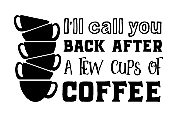 Download Free I Ll Call You Back After A Few Cups Of Coffee Svg Cut File By for Cricut Explore, Silhouette and other cutting machines.