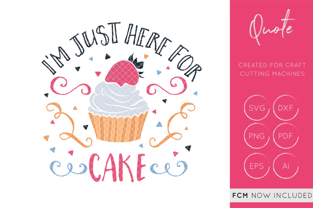Download Free I M Just Here For The Cake Svg Cut File Tea Party Svg Cake Svg for Cricut Explore, Silhouette and other cutting machines.