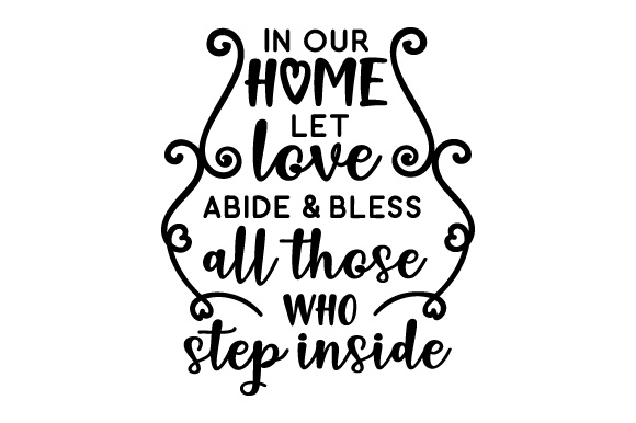 Download Free In Our Home Let Love Abide Bless All Those Who Step Inside Svg for Cricut Explore, Silhouette and other cutting machines.