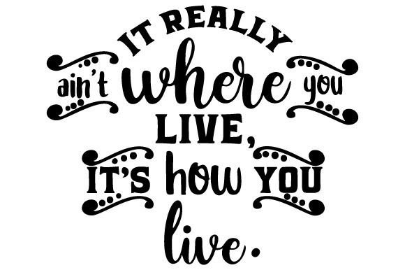 Download Free It Really Ain T Where You Live It S How You Live Svg Cut File for Cricut Explore, Silhouette and other cutting machines.