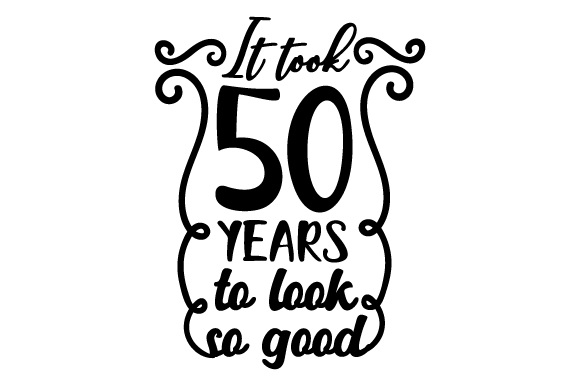 Download Free It Took 50 Years To Look So Good Svg Cut File By Creative for Cricut Explore, Silhouette and other cutting machines.
