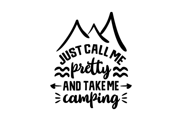 Download Free Just Call Me Pretty And Take Me Camping Svg Cut File By Creative for Cricut Explore, Silhouette and other cutting machines.