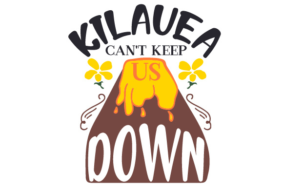 Download Free Kilauea Can T Keep Us Down Svg Cut File By Creative Fabrica for Cricut Explore, Silhouette and other cutting machines.