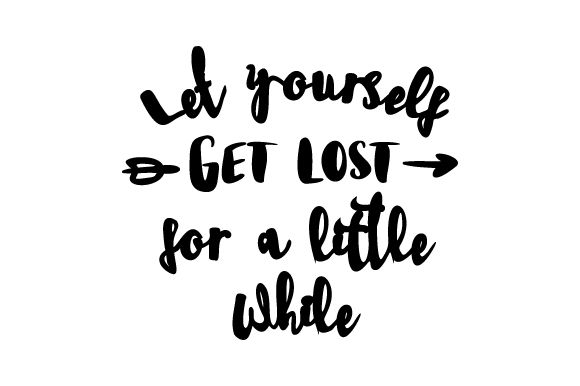 Download Free Let Yourself Get Lost For A Little While Svg Cut File By for Cricut Explore, Silhouette and other cutting machines.