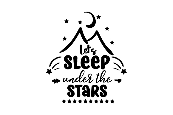 Download Free Let S Sleep Under The Stars Svg Cut File By Creative Fabrica for Cricut Explore, Silhouette and other cutting machines.